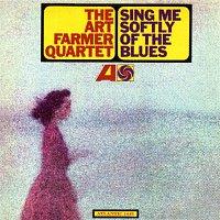 The Art Farmer Quartet – Sing Me Softly Of The Blues