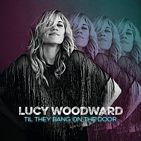 Lucy Woodward – Til They Bang On The Door