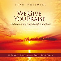 Stan Whitmire – We Give You Praise