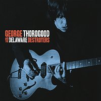 George Thorogood And The Destroyers – George Thorogood And The Delaware Destroyers [Bonus Track Version]