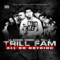 Lil Boosie, Webbie, Lil' Trill & Trill Fam – All Or Nothing