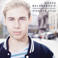 Marko Balabanović – Slep Kod Očiju