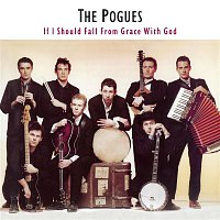 The Pogues – If I Should Fall From Grace With God [Expanded]