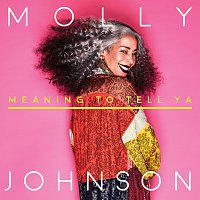 Molly Johnson – Meaning To Tell Ya
