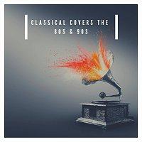 Max Arnald, Paula Kiete, Chris Snelling, James Shanon, Chris Mercer, Ed Clarke – Classical Covers the 80s and 90s