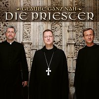 Die Priester – Glaube ganz nah