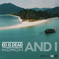 Ed is Dead, WOMOH, N – And I