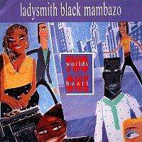 Ladysmith Black Mambazo – Two Worlds One Heart