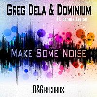 Greg Dela & Dominium – Make Some Noise - Ft Bonnie Legion
