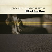 Sonny Landreth – Blacktop Run