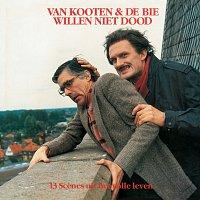 Kees Van Kooten, Wim De Bie – Van Kooten & De Bie Willen Niet Dood - 13 Scenes Uit Het Volle Leven
