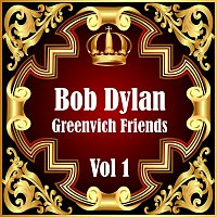 Bob Dylan – Bob Dylan: Greenvich Friends Vol. 1