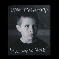 John Mellencamp – Trouble No More