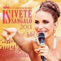 Ivete Sangalo – O Carnaval De Ivete Sangalo 2013 [Ao Vivo]
