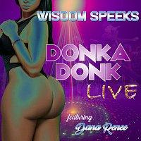 Wisdom Speeks, Dana Renee, One Way – Donka Donk