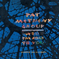 Pat Metheny Group – The Road To You