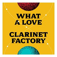 Clarinet Factory – What a Love