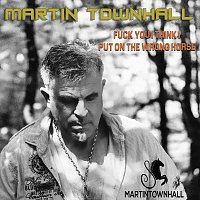 Martin Townhall – Fuck You I Think I Put on the Wrong Horse