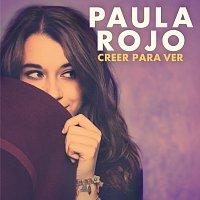 Paula Rojo – Creer Para Ver