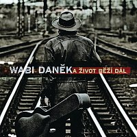 Wabi Daněk – A zivot bezi dal..