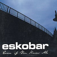 Eskobar – Even If You Know Me