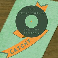 Casa Loma Orchestra – Rare Retro Sounds