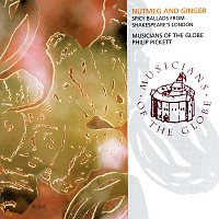 Musicians Of The Globe, Philip Pickett – Nutmeg And Ginger - Spicy Ballads From Shakespeare's London