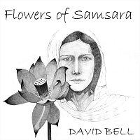 David Bell – Flowers of Samsara