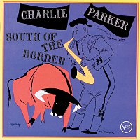 Charlie Parker – South Of The Border