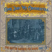 Various  Artists – Come Join My Orchestra: The British Baroque Pop Sound 1967-73
