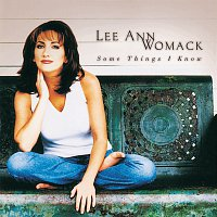 Lee Ann Womack – Some Things I Know