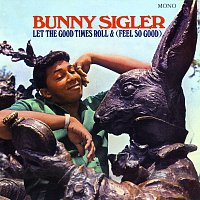 Bunny Sigler – Let The Good Times Roll & (Feel So Good) [Mono Version]
