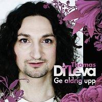 Thomas Di Leva – Ge aldrig upp