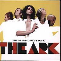 The Ark – One Of Us Is Gonna Die Young