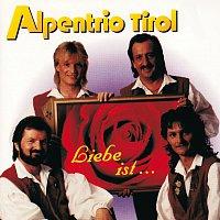 Alpentrio Tirol – Liebe ist ...