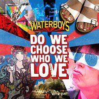 The Waterboys – Do We Choose Who We Love