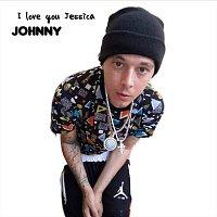 Johnny – I Love You Jessica