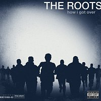 The Roots – How I Got Over [Explicit Version]