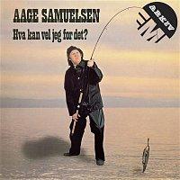 Aage Samuelsen – Hva kan vel jeg for det