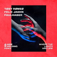 Toby Romeo, Felix Jaehn, FAULHABER – Where The Lights Are Low [Mike Williams Remix]