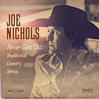 Joe Nichols – Never Gets Old: Traditional Country Series