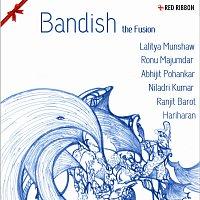 Lalitya Munshaw, Ranjit Barot, Ronu Majumdar, Harmeet, Hariharan, Lalitya Munshaw – Bandish - The Fusion