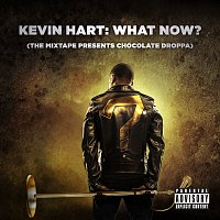 """Kevin """"Chocolate Droppa"""" Hart – Kevin Hart: What Now? (The Mixtape Presents Chocolate Droppa) [Original Motion Picture Soundtrack]"""