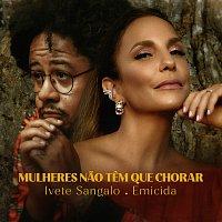 Ivete Sangalo, Emicida – Mulheres Nao Tem Que Chorar