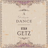 Stan Getz – A Delicate Dance