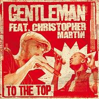 Gentleman, Christopher Martin – To The Top