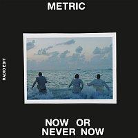Metric – Now or Never Now (Radio Edit)