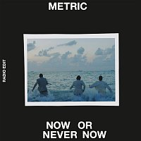Metric – Now or Never Now (Radio Edit)