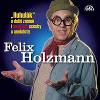 Felix Holzmann – Holzmann: Huhulák a další známé i neznámé scénky a anekdoty