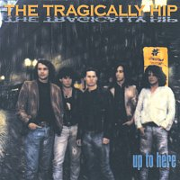 The Tragically Hip – Up To Here